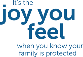 It's the joy you feel when you know your family is protected
